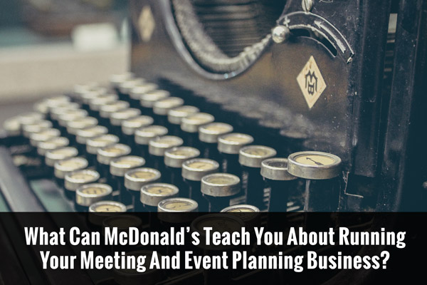 What Can McDonald's Teach You About Running Your Meeting And Event Planning Business?