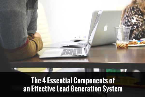 The 4 Essential Components of an Effective Lead Generation System