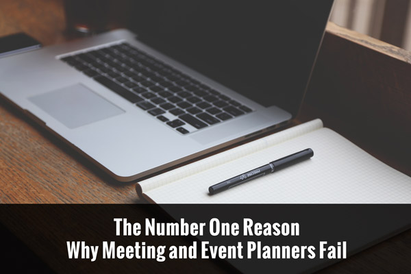 The Number One Reason Why Meeting and Event Planners Fail